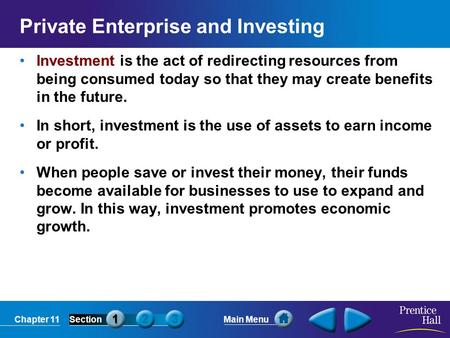 Chapter 11SectionMain Menu Private Enterprise and Investing Investment is the act of redirecting resources from being consumed today so that they may create.