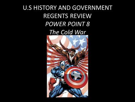 U.S HISTORY AND GOVERNMENT REGENTS REVIEW POWER POINT 8 The Cold War.