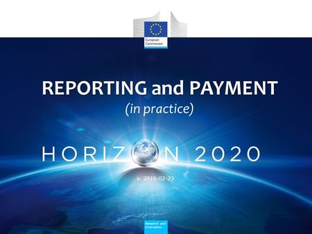 Research and Innovation REPORTING and PAYMENT (in practice) v. 2016-02-23.