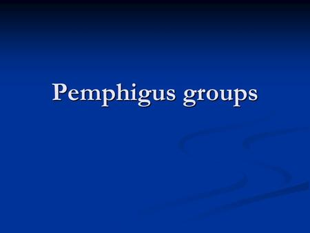 Pemphigus groups. Classification Pemphigus vulgaris : Pemphigus vulgaris : اتوایمون (IgG) اتوایمون (IgG) مصرف دارو (captopril-penycillin) مصرف دارو (captopril-penycillin)