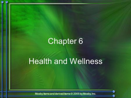 Mosby items and derived items © 2005 by Mosby, Inc. Chapter 6 Health and Wellness.