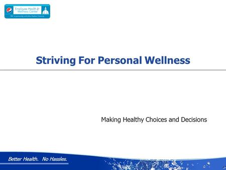 Better Health. No Hassles. Making Healthy Choices and Decisions Striving For Personal Wellness.