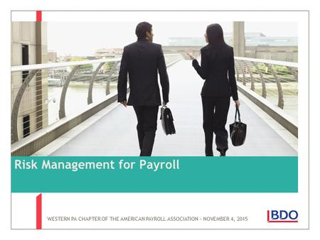 WESTERN PA CHAPTER OF THE AMERICAN PAYROLL ASSOCIATION – NOVEMBER 4, 2015 Risk Management for Payroll.