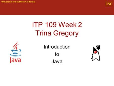 ITP 109 Week 2 Trina Gregory Introduction to Java.
