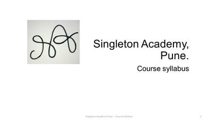 Singleton Academy, Pune. Course syllabus Singleton Academy Pune – Course Syllabus1.