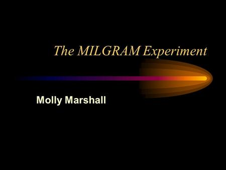 The MILGRAM Experiment Molly Marshall. Milgram's Question... Why do we obey authority? What conditions foster obedience? What conditions foster independent.