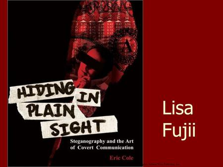 Lisa Fujii Cole, E. (2003). Hiding in Plain Sight: Steganography and the Art of Covert Communication. Indianapolis, Indiana: Wiley Publishing, Inc.