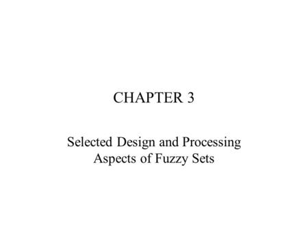 CHAPTER 3 Selected Design and Processing Aspects of Fuzzy Sets.