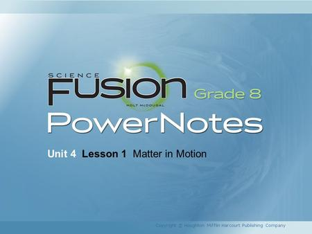 Unit 4 Lesson 1 Matter in Motion Copyright © Houghton Mifflin Harcourt Publishing Company.