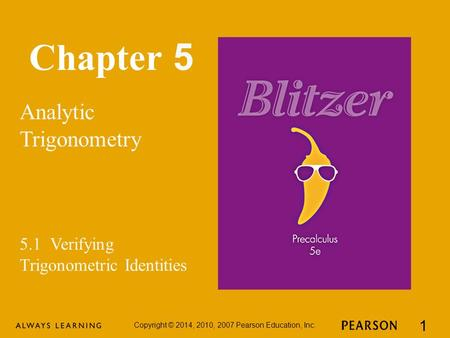 Chapter 5 Analytic Trigonometry Copyright © 2014, 2010, 2007 Pearson Education, Inc. 1 5.1 Verifying Trigonometric Identities.