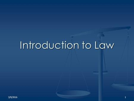 3/9/20161 Introduction to Law. 3/9/20162 Intro to Law Laws reflect life Laws reflect life Laws reflect our values and morals. Right from Wrong Laws reflect.