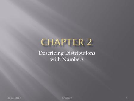 BPS - 5th Ed.Chapter 21 Describing Distributions with Numbers.
