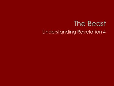  Known to unknown  Summary of what is know about the 7 churches  The beast of Revelation is a relative known.