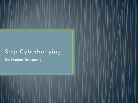 By, Nadine Tereposky. Cyberbullying is a type of bullying that is done online, often done because of a photo someone uploaded or a rumor that was spread.
