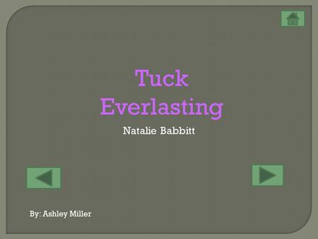 Tuck Everlasting Natalie Babbitt By: Ashley Miller.