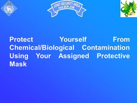 Protect Yourself From Chemical/Biological Contamination Using Your Assigned Protective Mask.