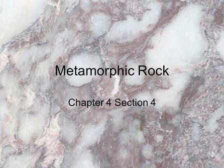 Metamorphic Rock Chapter 4 Section 4.