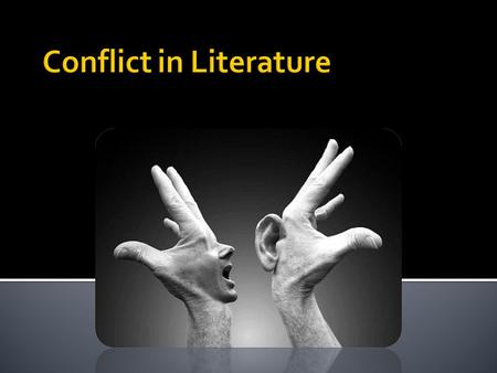 Conflict is the dramatic struggle between two forces in a story. Without conflict, there is no plot.