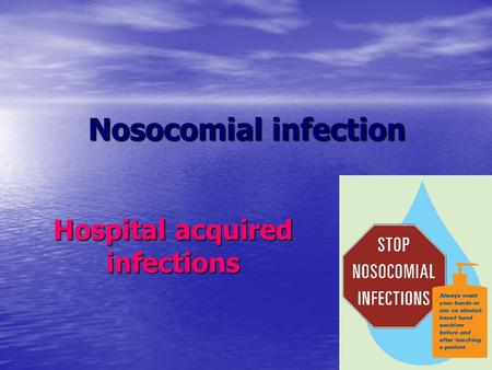 Nosocomial infection Hospital acquired infections.