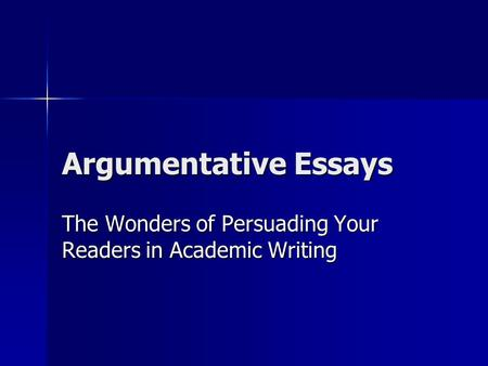 Argumentative Essays The Wonders of Persuading Your Readers in Academic Writing.