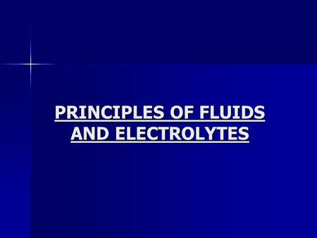 PRINCIPLES OF FLUIDS AND ELECTROLYTES