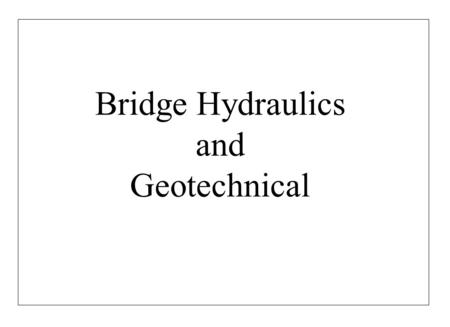 Bridge Hydraulics and Geotechnical. BRIDGE HYDRAULICS AND GEOTECHNICAL TECHNICAL STANDARDS BRANCH INTRODUCTION TO BRIDGES TRANSPORTATION Slide 2 The Hydrological.