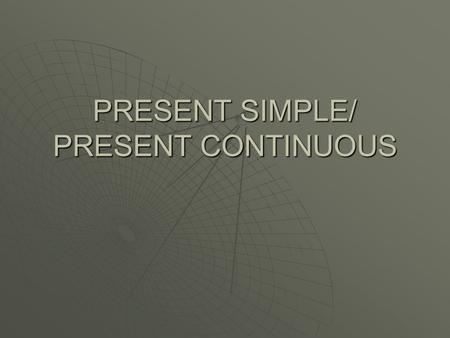 PRESENT SIMPLE/ PRESENT CONTINUOUS. Present simple Present continuous Uses: 1. Routines 2. General things 3. Facts Uses: 1. Actions that have not finished.