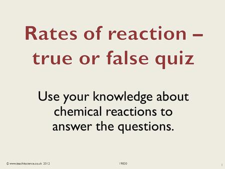 © www.teachitscience.co.uk 201219830 Use your knowledge about chemical reactions to answer the questions. 1.