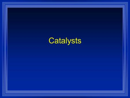 Catalysts. Things that Effect Rate l Catalysts- substances that speed up a reaction without being used up.(enzyme). l Speeds up reaction by giving the.