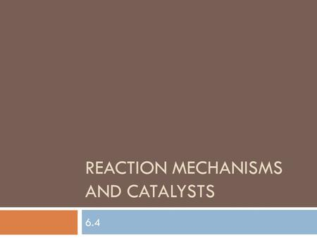 REACTION MECHANISMS AND CATALYSTS 6.4. Reaction Mechanisms  The transition state theory is used to explain the process in a reaction that results from.