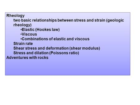 Rheology two basic relationships between stress and strain (geologic rheology) Elastic (Hookes law) Viscous Combinations of elastic and viscous Strain.
