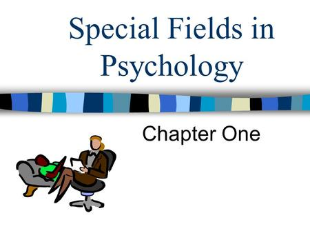Special Fields in Psychology Chapter One. What is the difference between a psychiatrist and a psychologist? Psychiatrists are medical doctors who can.