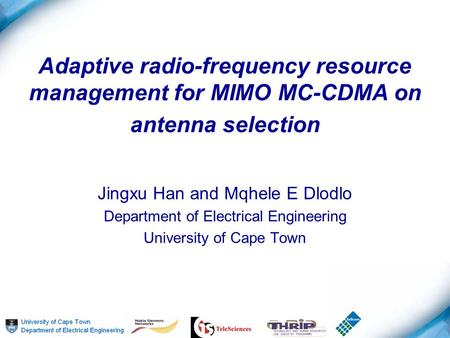 Adaptive radio-frequency resource management for MIMO MC-CDMA on antenna selection Jingxu Han and Mqhele E Dlodlo Department of Electrical Engineering.