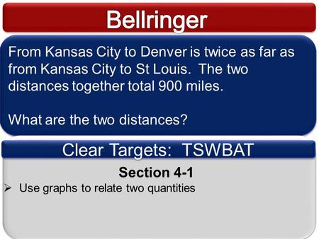 From Kansas City to Denver is twice as far as from Kansas City to St Louis. The two distances together total 900 miles. What are the two distances? From.