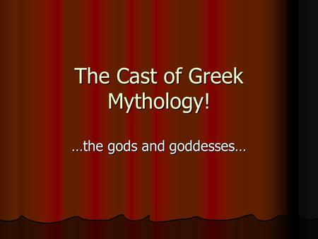 The Cast of Greek Mythology! …the gods and goddesses…