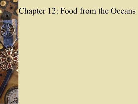 Chapter 12: Food from the Oceans. Major Sources of Ocean Pollution 4 major types 1.Oil 2.Toxic Material 3.Dangerous Debris 4.Withdrawals and Deposits.