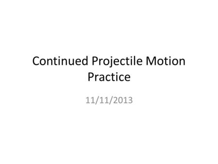 Continued Projectile Motion Practice 11/11/2013. Seed Question Six rocks with different masses are thrown straight upward from the same height at the.