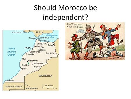 Should Morocco be independent?. What is so special about Morocco?