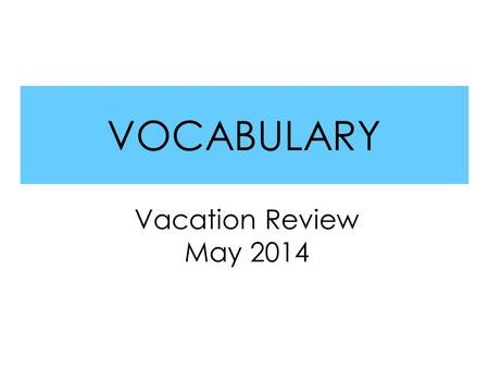 VOCABULARY Vacation Review May 2014. HFW List 1 Read aloud the following words: things always day become nothing stays everything.