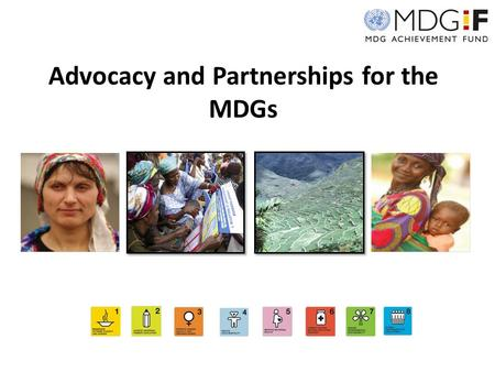 Advocacy and Partnerships for the MDGs. Context and Rationale The MDGs were created in 2000 as a concrete means to help improve the lives of poor people.