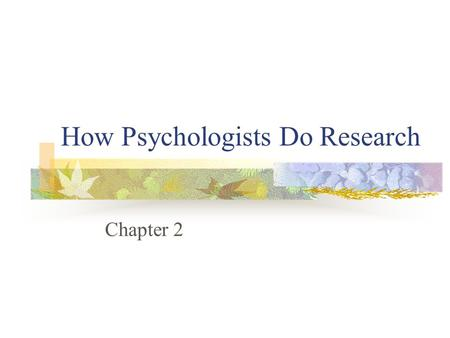 How Psychologists Do Research Chapter 2. How Psychologists Do Research What makes psychological research scientific? Research Methods Descriptive studies.