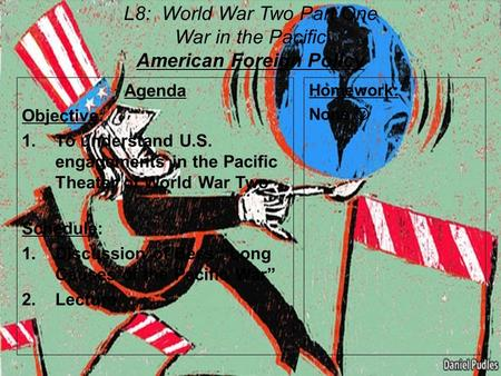 L8: World War Two Part One War in the Pacific American Foreign Policy Agenda Objective: 1.To understand U.S. engagements in the Pacific Theater of World.