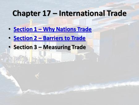 Chapter 17 – International Trade Section 1 – Why Nations Trade Section 1 – Why Nations Trade Section 1 – Why Nations Trade Section 1 – Why Nations Trade.
