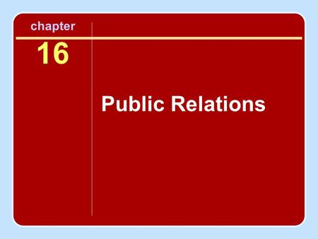 Chapter 16 Public Relations. Objectives To understand public relations and its role in positioning and in the formulation of the marketing mix To recognize.
