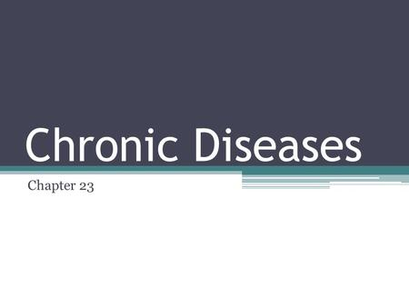 Chronic Diseases Chapter 23. Chronic Diseases Diseases that persist for a long period or recur throughout life Chronic diseases are caused by behavioral,