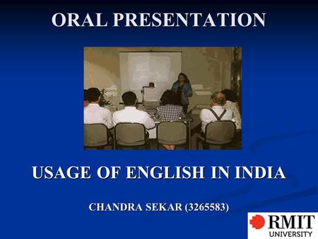 ORAL PRESENTATION USAGE OF ENGLISH IN INDIA CHANDRA SEKAR (3265583)