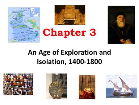 Chapter 3 An Age of Exploration and Isolation, 1400-1800.