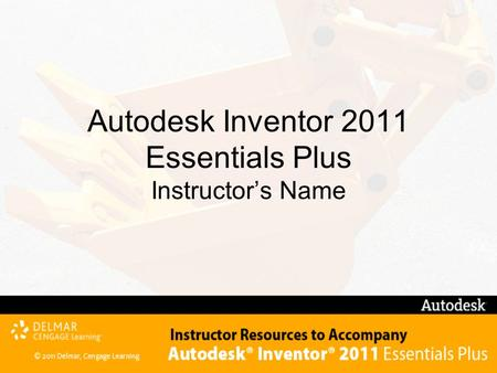 Autodesk Inventor 2011 Essentials Plus Instructor's Name.