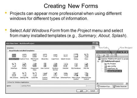 Creating New Forms Projects can appear more professional when using different windows for different types of information. Select Add Windows Form from.