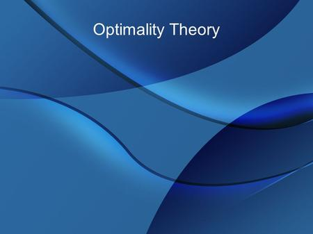 Optimality Theory. Linguistic theory in the 1990s... and beyond!